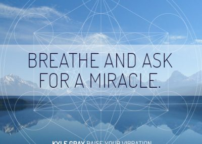 Kyle Gray_Quote 21_Breathe and ask for a miracle