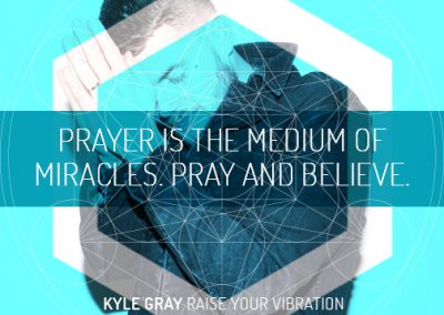 Kyle Gray_Quote 7_Prayer is the medium of miracles